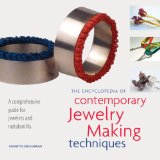 The Encyclopedia of Contemporary Jewelry Making Techniques: A Comprehensive Guide for Jewelers and Metalsmiths