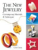 The New Jewelry: Contemporary Materials & Techniques