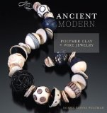 Ancient Modern: Polymer Clay + Wire Jewelry