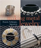 Making Metal Jewelry: Projects, Techniques, Inspiration