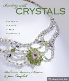Beading with Crystals: Beautiful Jewelry, Simple Techniques