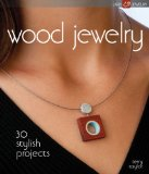 Wood Jewelry: 30 Stylish Projects