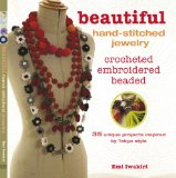 Beautiful Hand-Stitched Jewelry: Crocheted, Embroidered, Beaded