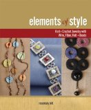 Elements of Style: Knit & Crochet Jewelry with Wire, Fiber, Felt & Beads