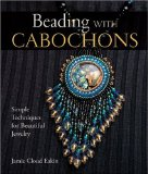 Beading with Cabochons: Simple Techniques for Beautiful Jewelry